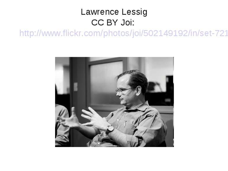 Lawrence Lessig CC BY Joi: http://www.flickr.com/photos/joi/502149192/in/set-...