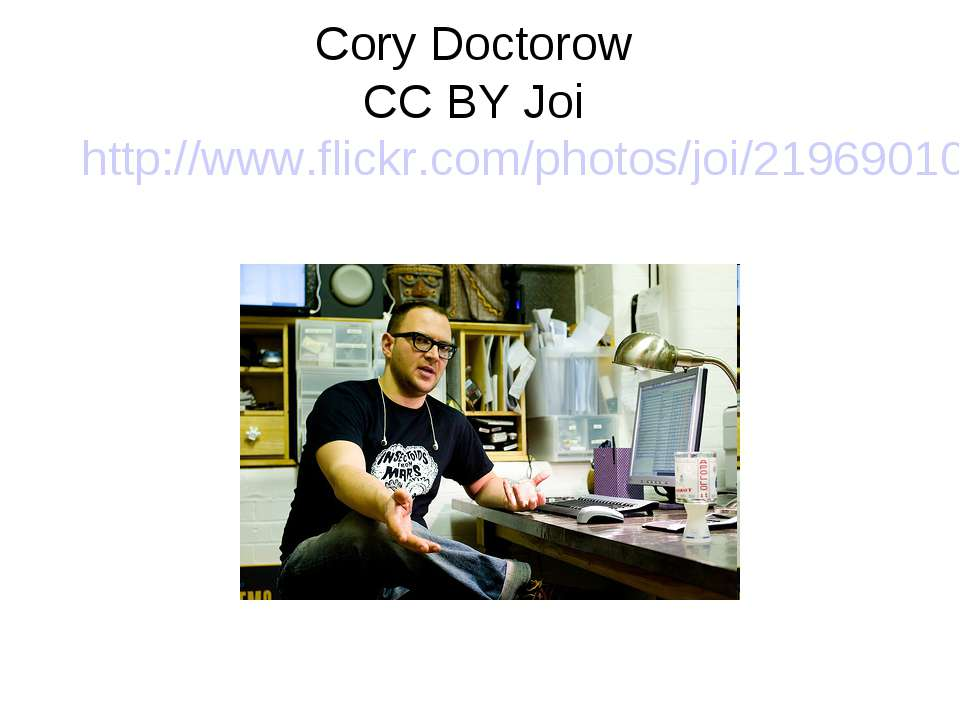 Cory Doctorow CC BY Joi http://www.flickr.com/photos/joi/2196901054/