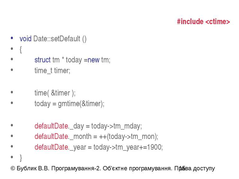 #include void Date::setDefault () { struct tm * today =new tm; time_t timer; ...