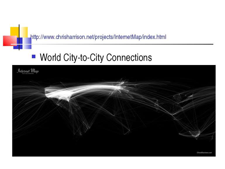 http://www.chrisharrison.net/projects/InternetMap/index.html World City-to-Ci...