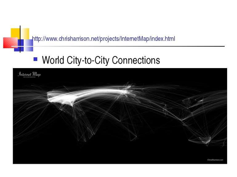 http://www.chrisharrison.net/projects/InternetMap/index.html World City-to-Ci...