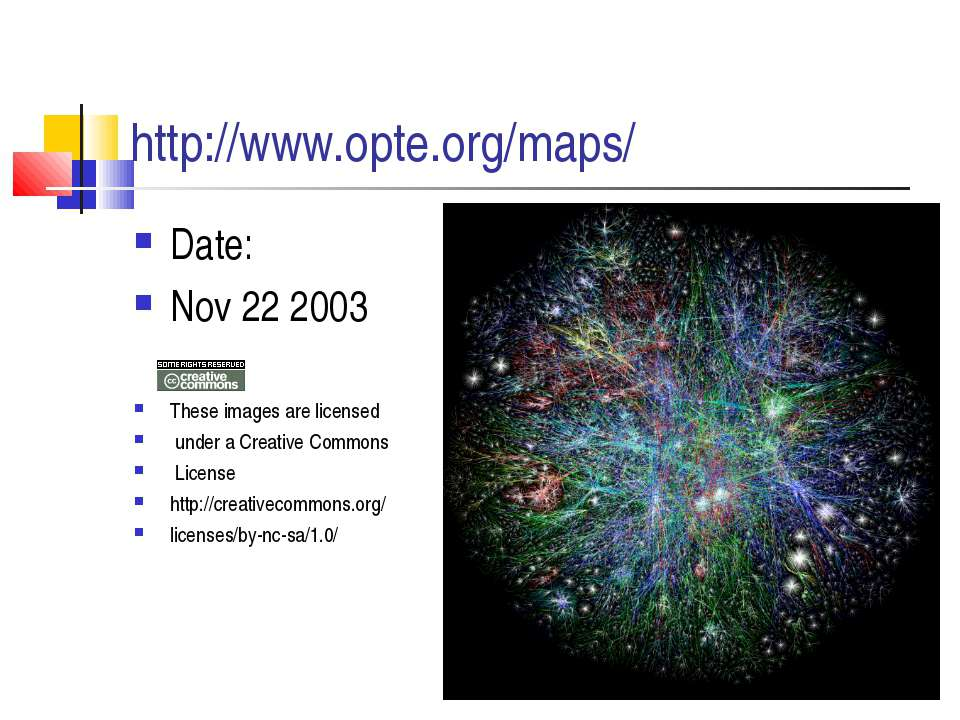 http://www.opte.org/maps/ Date: Nov 22 2003 These images are licensed under a...