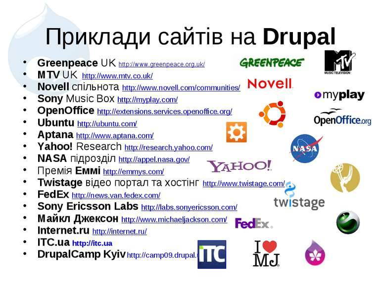 Приклади сайтів на Drupal Greenpeace UK http://www.greenpeace.org.uk/ MTV UK ...