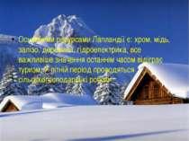 Основними ресурсами Лапландії є: хром, мідь, залізо, деревина, гідроелектрика...