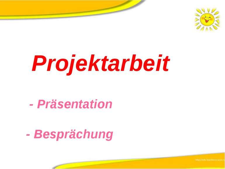 Projektarbeit - Präsentation - Besprächung