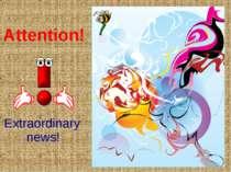 Attention! Extraordinary news!