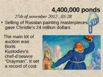 4,400,000 ponds 27th of november 2012 , 03:28 Selling of Russian painting ma...
