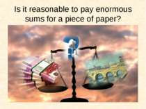 Is it reasonable to pay enormous sums for a piece of paper?