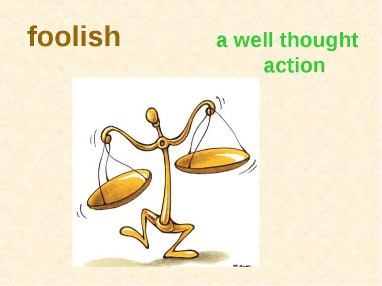 foolish a well thought action