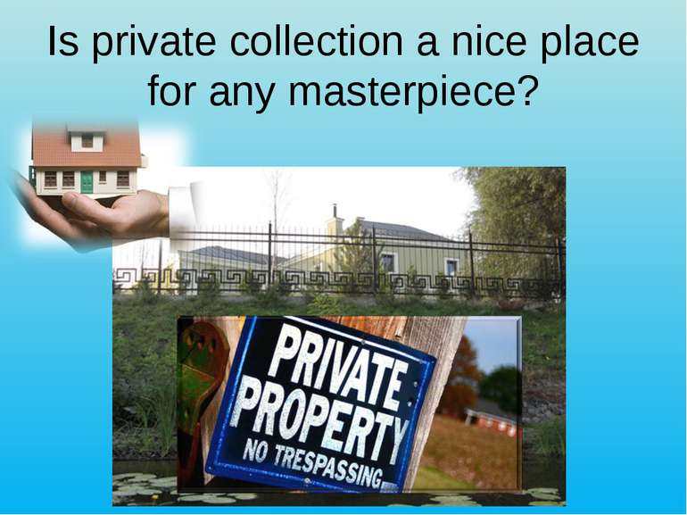 Is private collection a nice place for any masterpiece?
