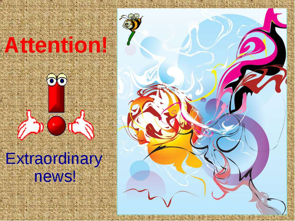 Attention! Extraordinary news!