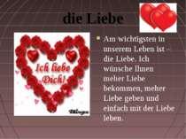 die Liebe Am wichtigsten in unserem Leben ist – die Liebe. Ich wünsche Ihnen ...