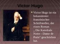 Victor Hugo Victor Hugo ist ein bekanntester französischer Schriftsteller, de...