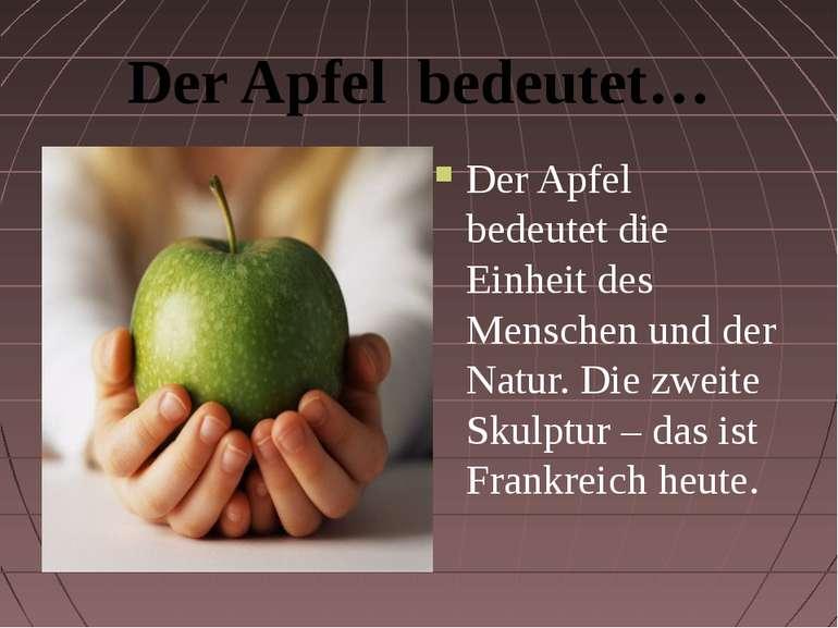 Der Apfel bedeutet… Der Apfel bedeutet die Einheit des Menschen und der Natur...