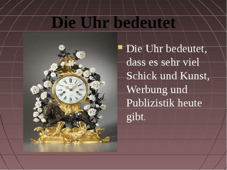 Die Uhr bedeutet Die Uhr bedeutet, dass es sehr viel Schick und Kunst, Werbun...