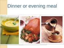 Dinner or evening meal