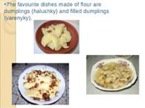 The favourite dishes made of flour are dumplings (halushky) and filled dumpli...