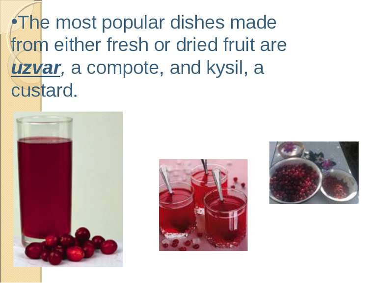 The most popular dishes made from either fresh or dried fruit are uzvar, a co...