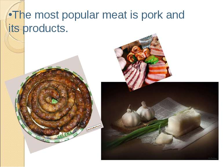 The most popular meat is pork and its products.