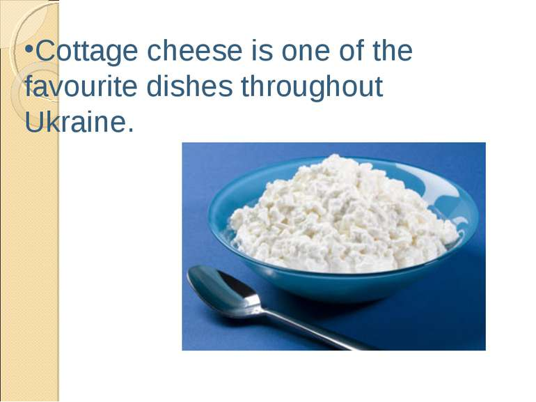 Cottage cheese is one of the favourite dishes throughout Ukraine.