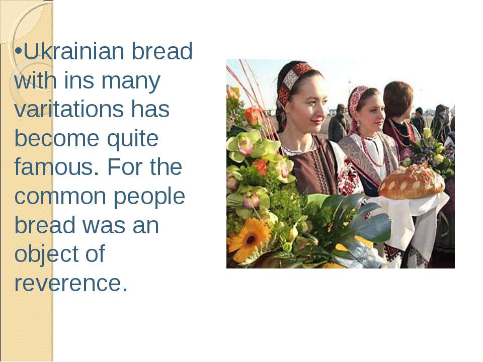 Ukrainian bread with ins many varitations has become quite famous. For the co...
