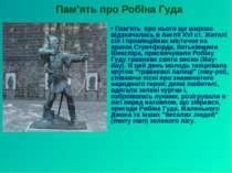 Пам'ять про Робіна Гуда Пам'ять про нього ще широко відзначалась в Англії XVI...