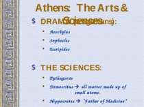 Athens: The Arts & Sciences DRAMA (tragedians): Aeschylus Sophocles Euripides...