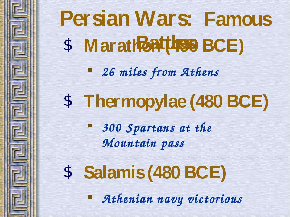 Persian Wars: Famous Battles Marathon (490 BCE) 26 miles from Athens Thermopy...
