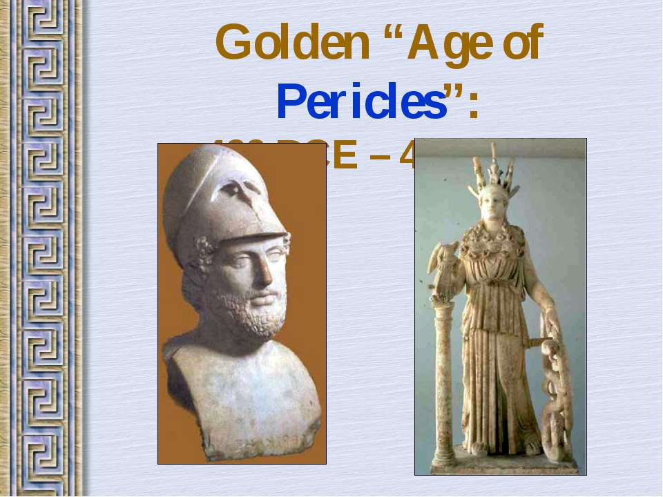 "Golden ""Age of Pericles"": 460 BCE – 429 BCE"