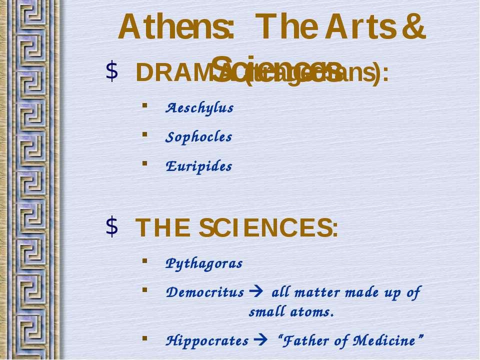 Athens: The Arts & Sciences DRAMA (tragedians): Aeschylus Sophocles Euripides...