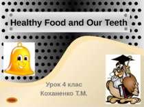 Урок 4 клас Коханенко Т.М. Healthy Food and Our Teeth