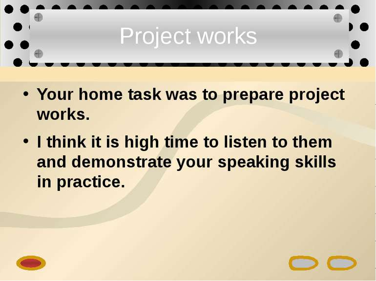Project works Your home task was to prepare project works. I think it is high...