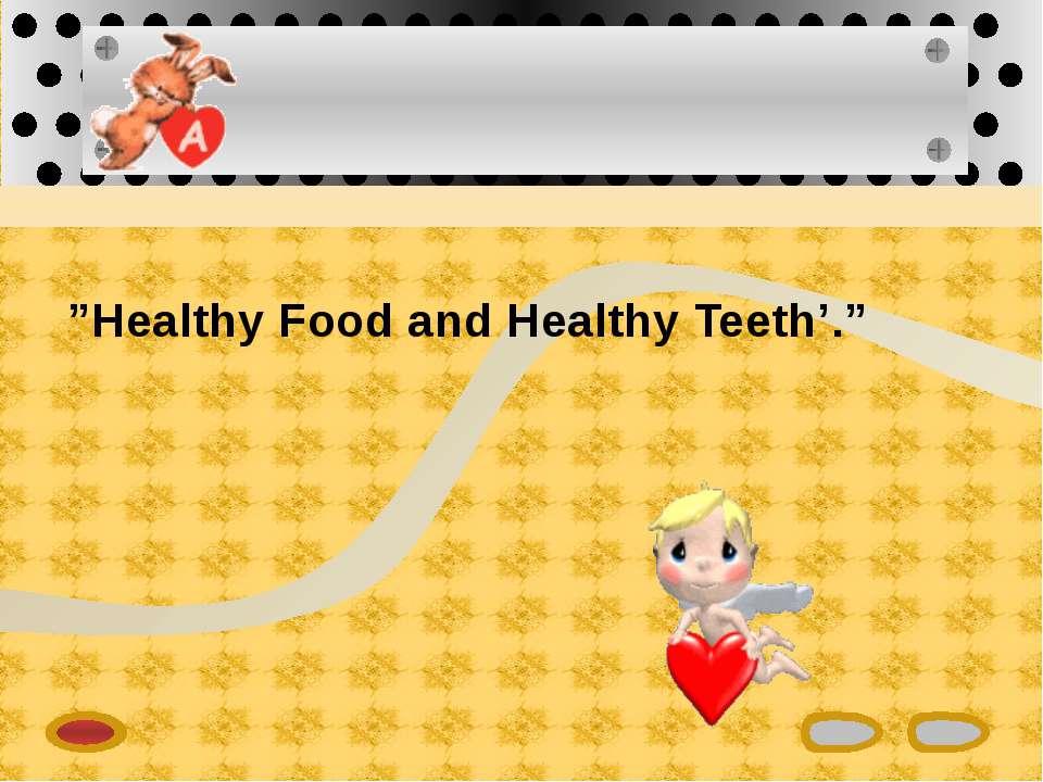 """""""Healthy Food and Healthy Teeth'."""""""