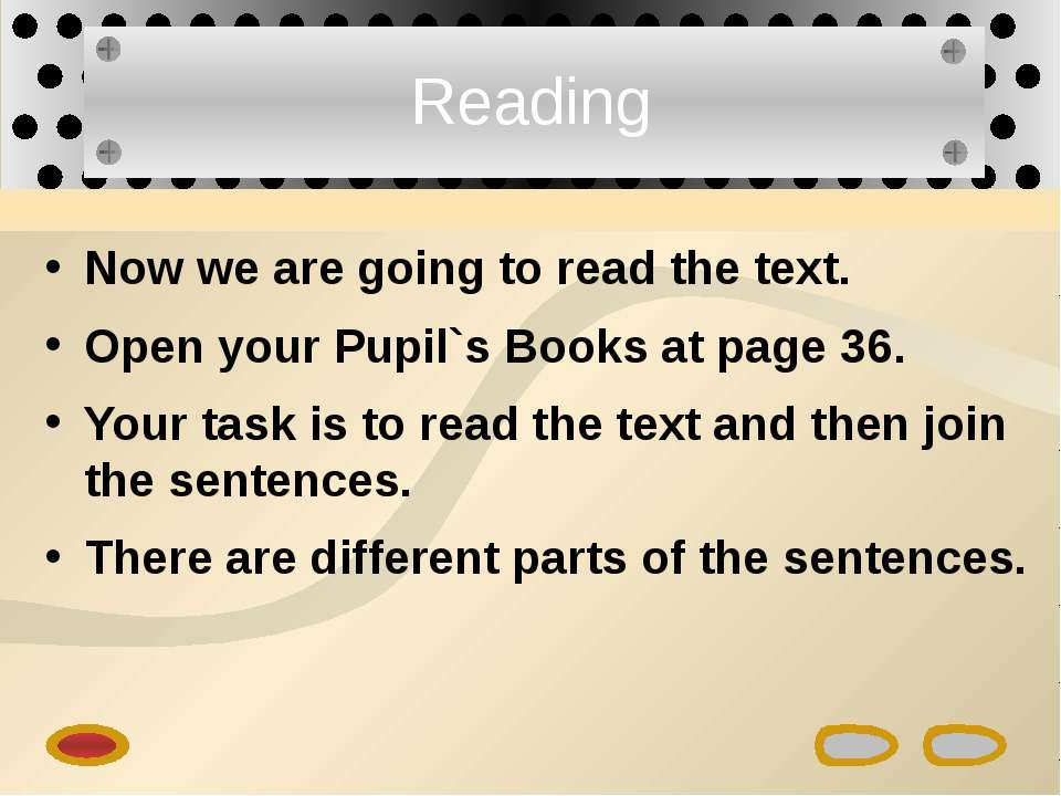 Reading Now we are going to read the text. Open your Pupil`s Books at page 36...