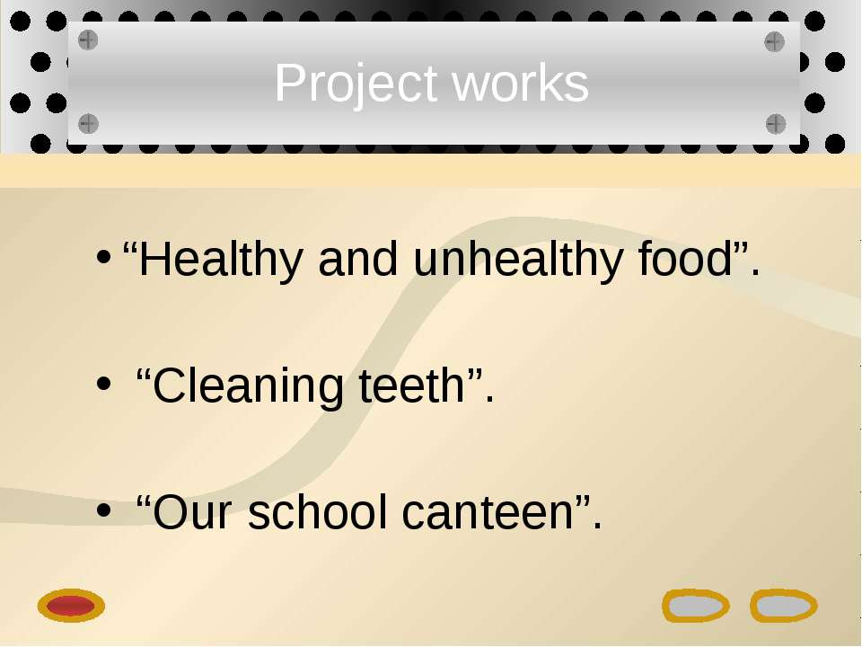"Project works ""Healthy and unhealthy food"". ""Cleaning teeth"". ""Our school can..."