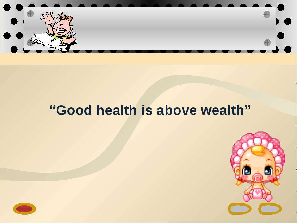 """Good health is above wealth"""