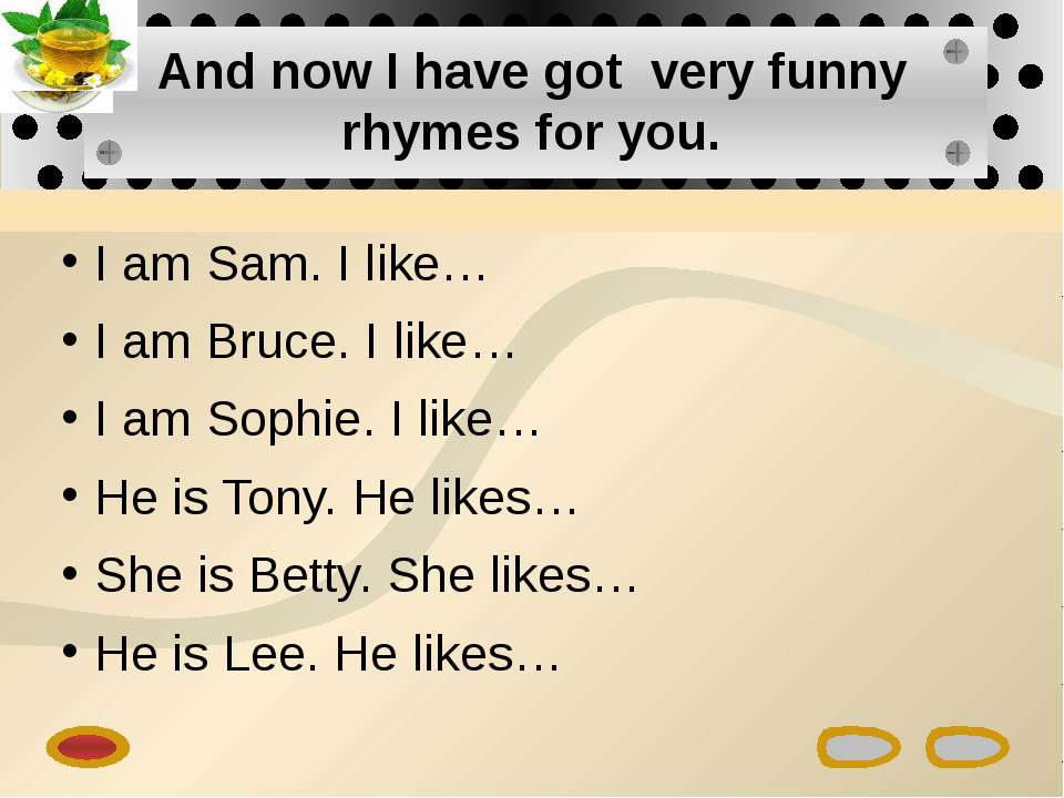 And now I have got very funny rhymes for you. I am Sam. I like… I am Bruce. I...