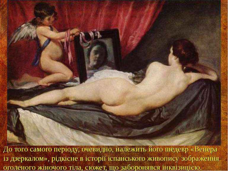 До того самого періоду, очевидно, належить його шедевр «Венера із дзеркалом»,...