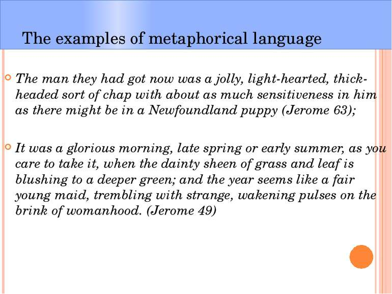 The examples of metaphorical language The man they had got now was a jolly, l...