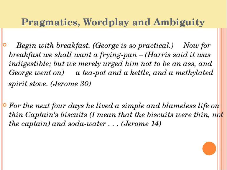 Pragmatics, Wordplay and Ambiguity ―Begin with breakfast. (George is so pract...