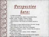 Perspective hero: - is likely to be male - has an unusual name, that is memor...