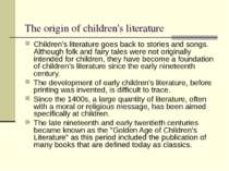 The origin of children's literature Children's literature goes back to storie...