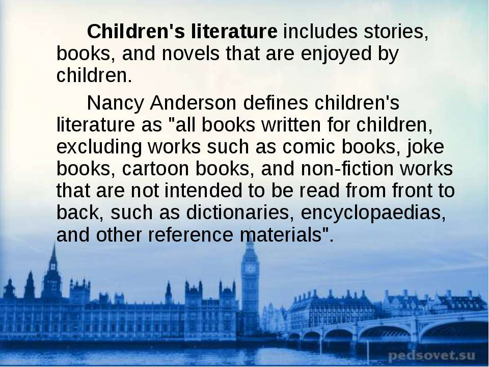 Children's literature includes stories, books, and novels that are enjoyed by...