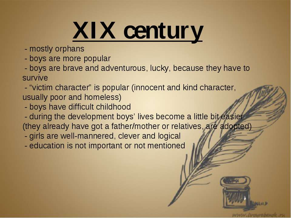 XIX century - mostly orphans - boys are more popular - boys are brave and adv...