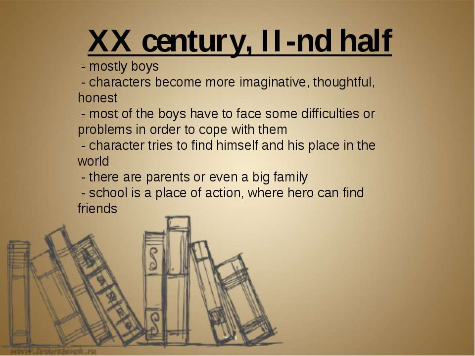 XX century, II-nd half - mostly boys - characters become more imaginative, th...