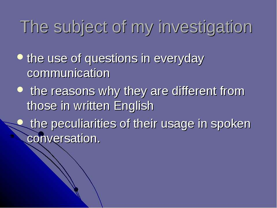 The subject of my investigation the use of questions in everyday communicatio...