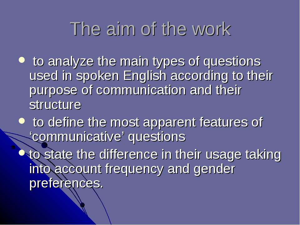 The aim of the work to analyze the main types of questions used in spoken Eng...