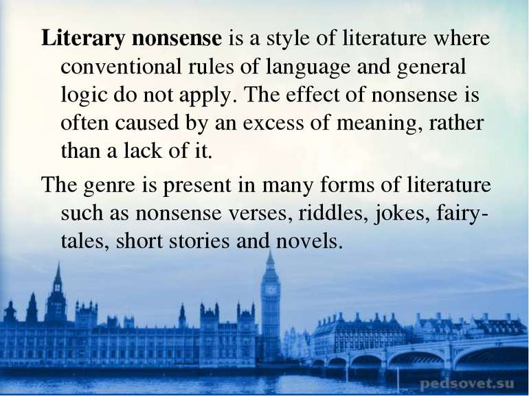 Literary nonsense is a style of literature where conventional rules of langua...