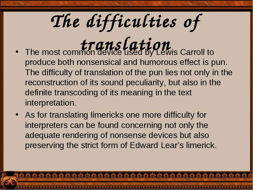 The difficulties of translation The most common device used by Lewis Carroll ...