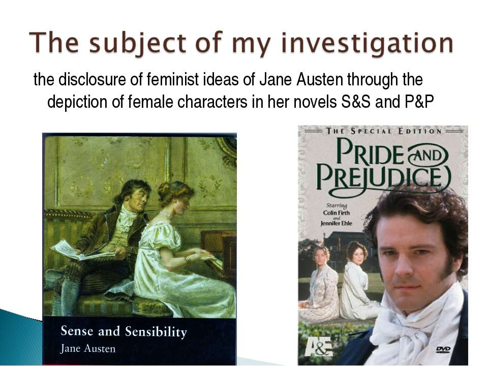 the disclosure of feminist ideas of Jane Austen through the depiction of fema...